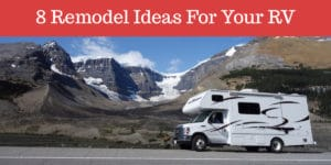 8 Remodel Ideas For Your RV